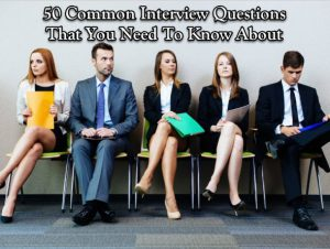 50 Common Interview Questions and Answers To Get You Hired
