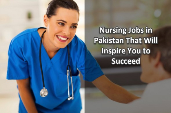 Nursing Jobs in Pakistan That Will Inspire You to Succeed