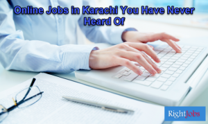 10 Online Jobs in Karachi You Have Never Heard Of