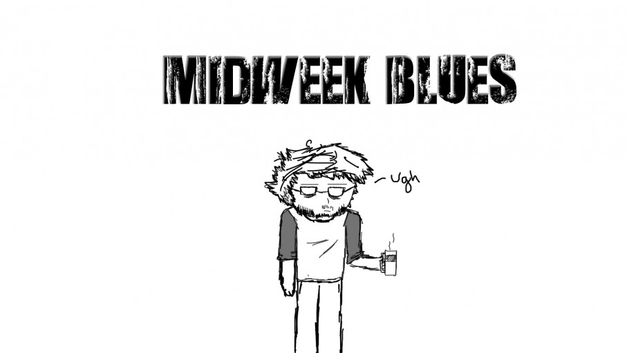 How to drive away the mid-week blues